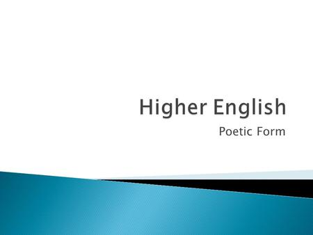 Poetic Form.  Identify features of different poetic forms  Appreciate how poetic form can help the development of theme.