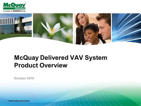 © 2010 McQuay International 1 McQuay Delivered VAV System Product Overview October 2010.