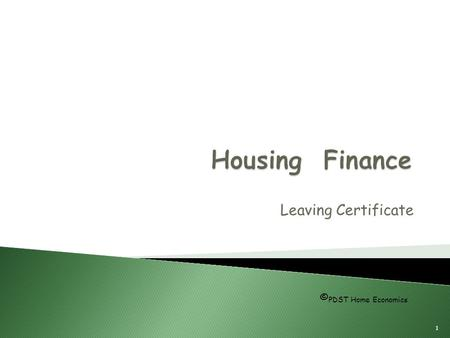 Leaving Certificate 1 © PDST Home Economics. Mortgage  A mortgage is a loan from a lending agency to buy a house  The loan is usually repaid in monthly.