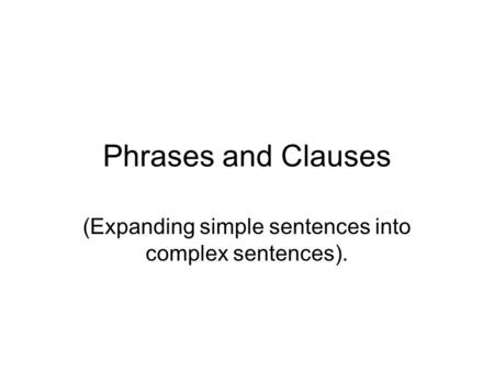 (Expanding simple sentences into complex sentences).