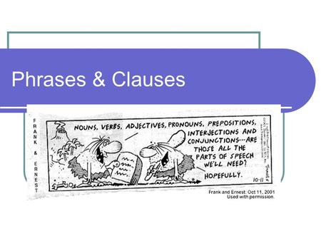 Phrases & Clauses. Phrases – a quick review Definition: According to Correct Writing, a phrase is a group of related words, generally having neither a.