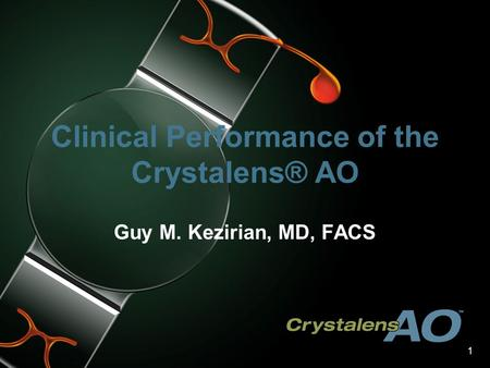 1 Clinical Performance of the Crystalens® AO Guy M. Kezirian, MD, FACS.