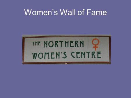 Women's Wall of Fame. Introduction Our goal with the Women's Wall of Fame is to provide a snapshot <strong>and</strong> personal herstory of several women who have helped.