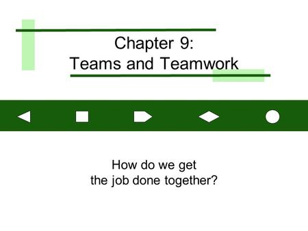 Chapter 9: Teams and Teamwork How do we get the job done together?