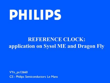 REFERENCE CLOCK: application on Sysol ME and Dragon Fly VYn_ps12660 CS - Philips Semiconductors Le Mans.