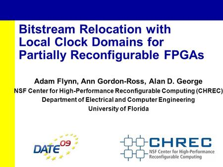 Bitstream Relocation with Local Clock Domains for Partially Reconfigurable FPGAs Adam Flynn, Ann Gordon-Ross, Alan D. George NSF Center for High-Performance.