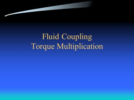 Fluid Coupling Torque Multiplication Torque converter purposes Allows vehicle to stop in gear Creates connection between engine and transmission When.