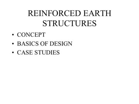 REINFORCED EARTH STRUCTURES CONCEPT BASICS OF DESIGN CASE STUDIES.