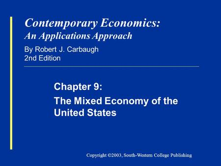 Copyright ©2003, South-Western College Publishing Contemporary Economics: An Applications Approach By Robert J. Carbaugh 2nd Edition Chapter 9: The Mixed.