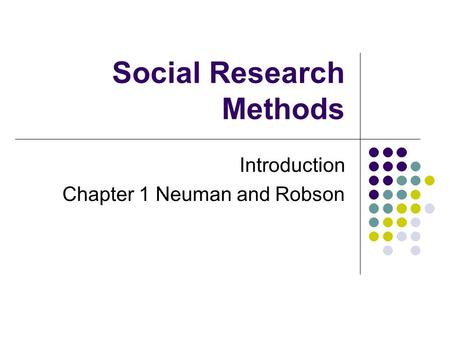 Social Research Methods Introduction Chapter 1 Neuman and Robson.
