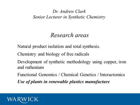 Research areas Natural product isolation and total synthesis. Chemistry and biology of free radicals Dr. Andrew Clark Senior Lecturer in Synthetic Chemistry.