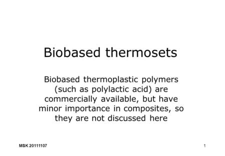 1 Biobased thermosets Biobased thermoplastic polymers (such as polylactic acid) are commercially available, but have minor importance in composites, so.