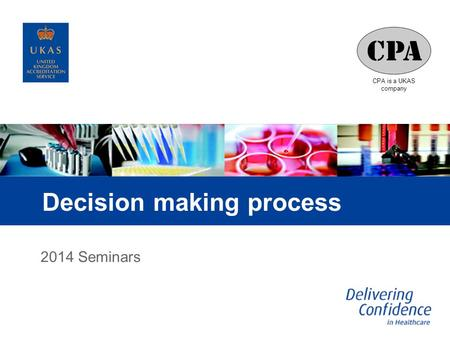 CPA is a UKAS company Decision making process 2014 Seminars.