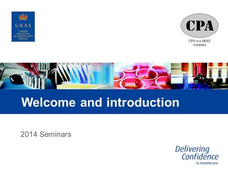 CPA is a UKAS company Welcome and introduction 2014 Seminars.