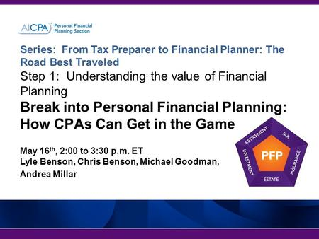 Series: From Tax Preparer to Financial Planner: The Road Best Traveled Step 1: Understanding the value of Financial Planning Break into Personal Financial.