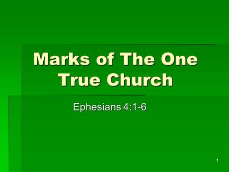 1 Marks of The One True Church Ephesians 4:1-6. 2  I therefore, the prisoner of the Lord, beseech you that ye walk worthy of the vocation wherewith ye.
