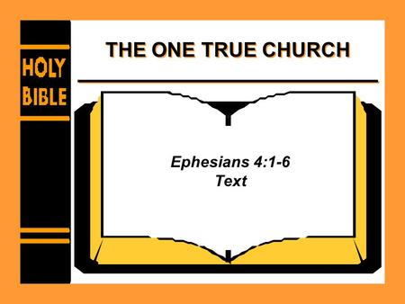 THE ONE TRUE CHURCH Ephesians 4:1-6 Text. THE ONE TRUE CHURCH Its organization is congregational –Acts 14:23; Titus 1:5 –Gal. 1:2, 22 –1 Cor. 14:33 –1.