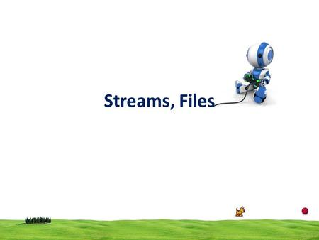 Streams, Files. 2 Stream Stream is a sequence of bytes Input stream In input operations, the bytes are transferred from a device to the main memory Output.