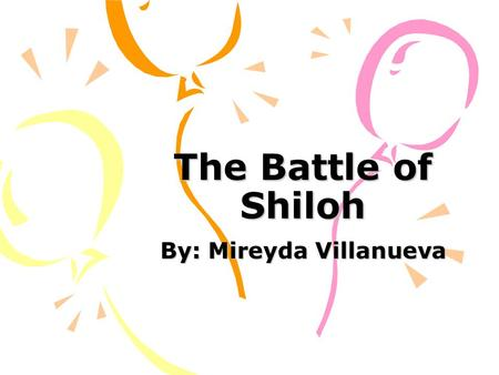 The Battle of Shiloh By: Mireyda Villanueva. What was the Battle of Shiloh? It was one of the bloodiest battles that the Civil War had ever seen. The.