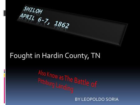 Fought in Hardin County, TN BY LEOPOLDO SORIA THE BATTLE OF SHILOH Skimming lightly, wheeling still, The swallows fly low Over the field in clouded days,