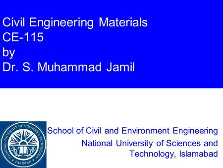 Civil Engineering Materials CE-115 by Dr. S. Muhammad Jamil