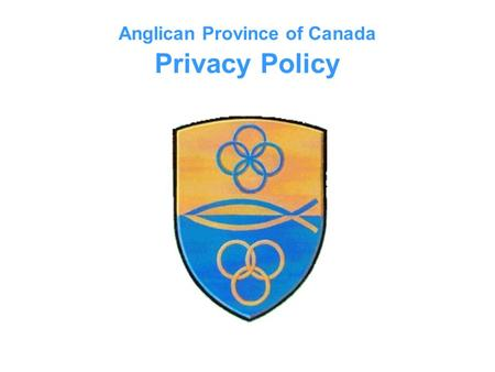 Anglican Province of Canada Privacy Policy. Commitment to Privacy The Privacy Policy, including the Web Privacy Statement, is the Anglican Province of.