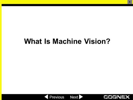 What Is Machine Vision? PreviousNext X. What Is Machine Vision? Formal definition: Machine vision is the use of devices for optical non- contact sensing.