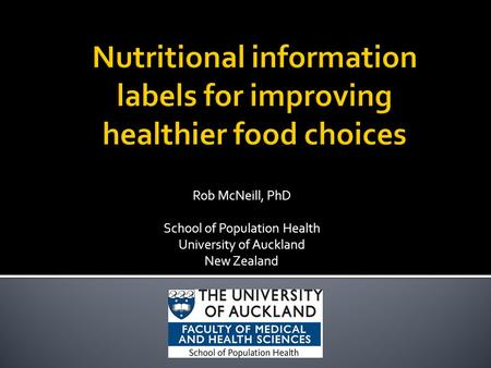 Rob McNeill, PhD School of Population Health University of Auckland New Zealand.