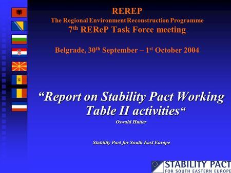 "REREP The Regional Environment Reconstruction Programme 7 th REReP Task Force meeting Belgrade, 30 th September – 1 st October 2004 ""Report on Stability."