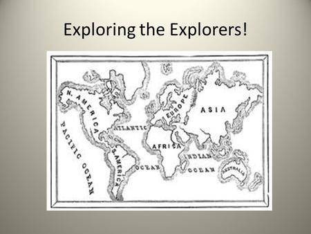 Exploring the Explorers!. THE FIRST EXPLORERS/DISCOVERERS OF NEW WATER ROUTES AND NEW LAND.