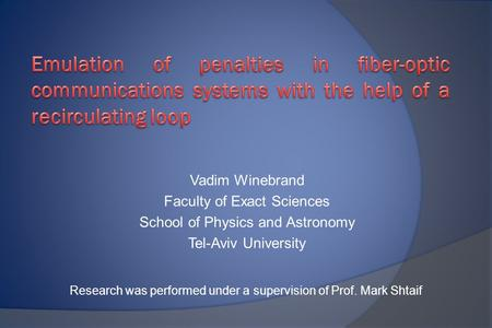 Vadim Winebrand Faculty of Exact Sciences School of Physics and Astronomy Tel-Aviv University Research was performed under a supervision of Prof. Mark.