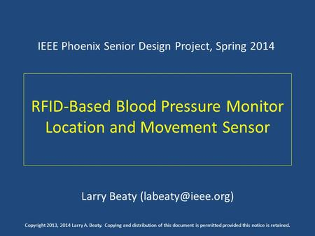 RFID-Based Blood Pressure Monitor Location and Movement Sensor IEEE Phoenix Senior Design Project, Spring 2014 Larry Beaty Copyright.