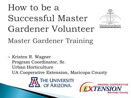  Kristen R. Wagner Program Coordinator, Sr. Urban Horticulture UA Cooperative Extension, Maricopa County.