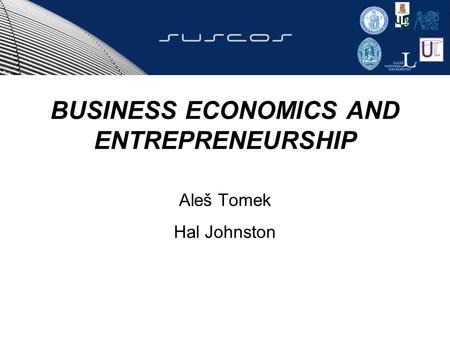 BUSINESS ECONOMICS AND ENTREPRENEURSHIP Aleš Tomek Hal Johnston.