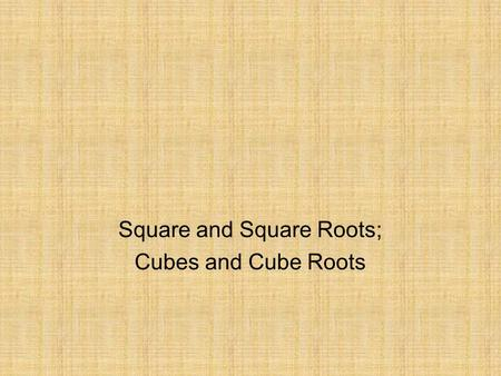 Square and Square Roots; Cubes and Cube Roots
