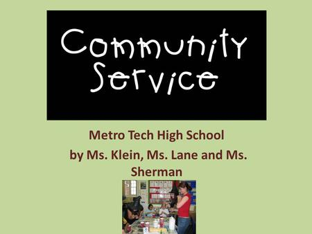 Metro Tech High School by Ms. Klein, Ms. Lane and Ms. Sherman.