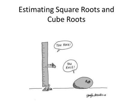 Estimating Square Roots and Cube Roots. Review of Perfect Square Roots.