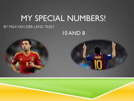 MY SPECIAL NUMBERS! BY MAX VAN DER LANS- TASSY 10 AND 8.