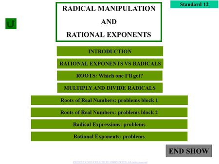 1 Roots of Real Numbers: problems block 2 Standard 12 Radical Expressions: problems RADICAL MANIPULATION AND RATIONAL EXPONENTS Rational Exponents: problems.