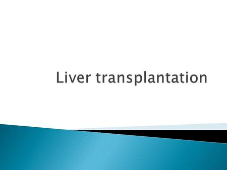  Is the replacement of a diseased liver with a healthy liver allograft.  Used technique is orthotopic transplantation, in which the native liver is.