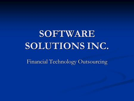 SOFTWARE SOLUTIONS INC. Financial Technology Outsourcing.