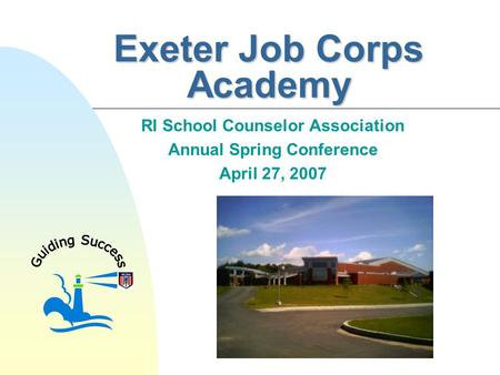 Exeter Job Corps Academy RI School Counselor Association Annual Spring Conference April 27, 2007.