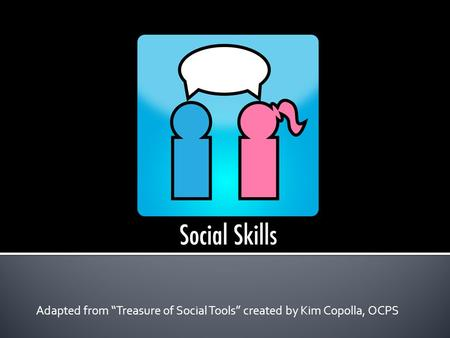 "Adapted from ""Treasure of Social Tools"" created by Kim Copolla, OCPS."