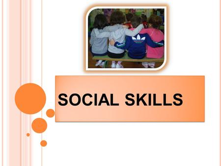 SOCIAL SKILLS. SOCIAL SKILLS IN INFANT EDUCATION Social skills in infant education are a group of capacities that allow develop some actions and behaviors.