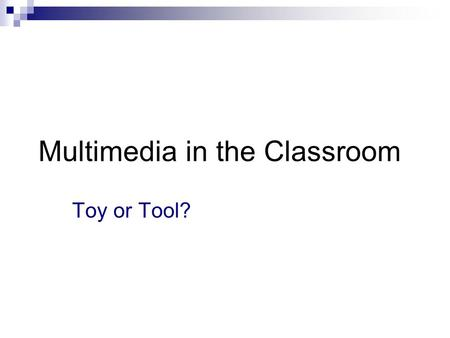 Multimedia in the Classroom Toy or Tool?. Multimedia as a Resource Attitudes  Faculty  Student Benefits Concerns.