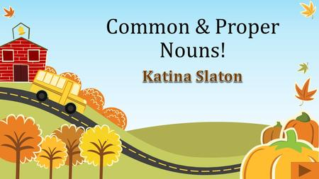 Common & Proper Nouns!. Content Area: Language Grade Level: First Summary: The purpose of this instructional PowerPoint is to allow the students to use.