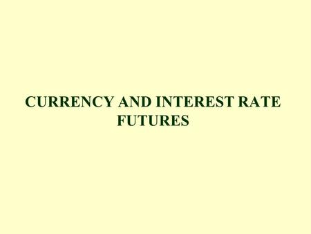 CURRENCY AND INTEREST RATE FUTURES