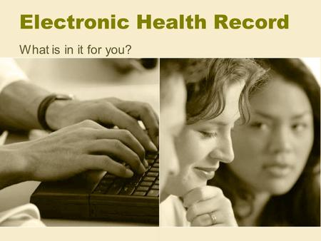 "Electronic Health Record What is in it for you?. ""For 8 minutes the computer and I were both functional today""For 8 minutes the computer and I were both."