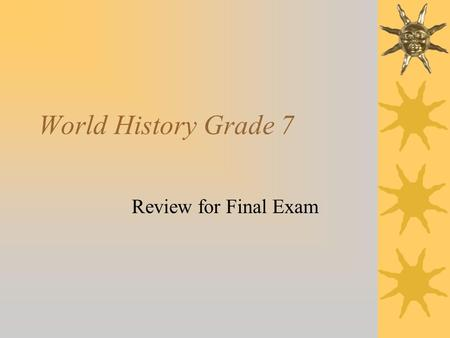 World History Grade 7 Review for Final Exam.