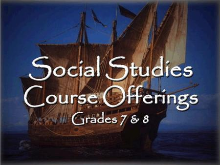 Social Studies Course Offerings Grades 7 & 8